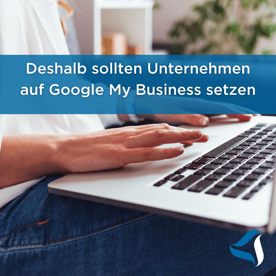 Deshalb sollten Unternehmen auf Google My Business setzen